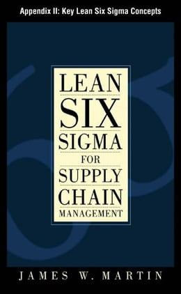 Book Lean Six Sigma for Supply Chain Management, Appendix II - Key Lean Six Sigma Concepts by James Martin