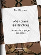 Mes amis les Hindous: Notes de voyage aux Indes by Paul Bluysen