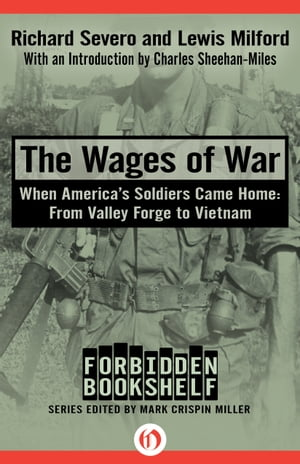 The Wages of War When America's Soldiers Came Home: From Valley Forge to Vietnam