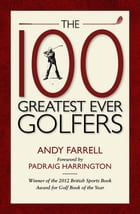The 100 Greatest Ever Golfers by Andy Farrell