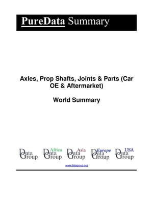 Axles, Prop Shafts, Joints & Parts (Car OE & Aftermarket) World Summary: Market Values & Financials by Country by Editorial DataGroup