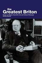 The Greatest Briton: Essays on Winston Churchill's Life and Political Philosophy by Jeremy Havardi