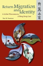 Return Migration and Identity: A Global Phenomenon, A Hong Kong Case by Nan M. Sussman