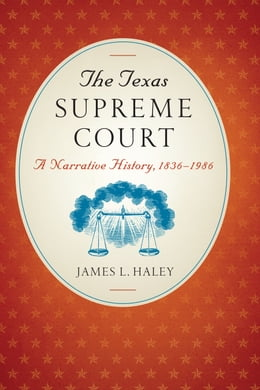 Book The Texas Supreme Court: A Narrative History, 1836–1986 by James L. Haley