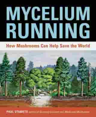 Mycelium Running: How Mushrooms Can Help Save the World de Paul Stamets