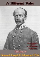 A Different Valor: The Story of General Joseph E. Johnston, C.S.A. by Dr. Gilbert E. Govan