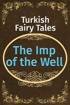 The Imp of the Well by Turkish Fairy Tales