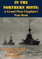 In The Northern Mists; A Grand Fleet Chaplain's Note Book [Illustrated Edition] by Rev. Montague Thomas Hainsselin