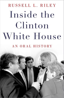 Book Inside the Clinton White House: An Oral History by Russell L. Riley