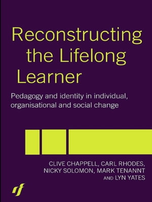 Reconstructing the Lifelong Learner Pedagogy and Identity in Individual,  Organisational and Social Change