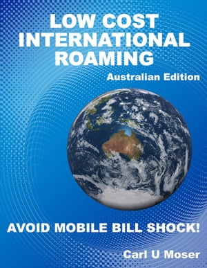 AN INSIDER'S GUIDE TO LOW-COST INTERNATIONAL ROAMING How to avoid mobile bill shock