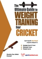 The Ultimate Guide to Weight Training for Cricket by Rob Price