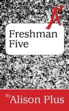 A+ Guide to the Freshman Five by Alison Plus