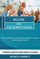 The Australian Resume and Job Search Guide by Patrick Harnett