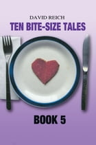 TEN BITE-SIZE TALES - BOOK 5 by David Reich