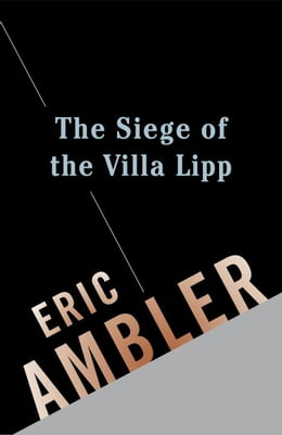 Book The Siege of the Villa Lipp by Eric Ambler