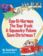 Can Gi-Normus The Tow Truck and Squawky Palone Save Christmas? by Fred Neff