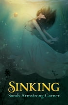 Sinking: Book One of the Sinking Trilogy by Sarah Armstrong-Garner