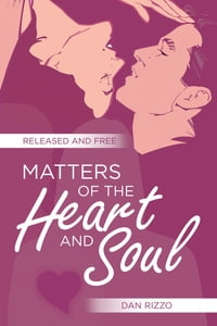 Matters of the Heart and Soul: Released and Free