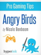 Angry Birds: Pro Tips for Getting Your Highest Scores by Nicole Benboom