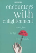 Encounters with Enlightenment: Stories from the Life of the Buddha by Saddhaloka