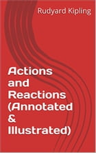 Actions and Reactions (Annotated & Illustrated) by Rudyard Kipling