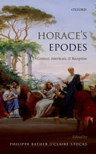Horace's Epodes: Contexts, Intertexts, and Reception by Philippa Bather