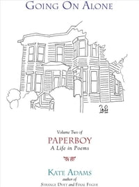 Going On Alone: Volume Two of Paperboy: A Life in Poems