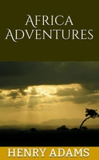 Africa Adventures by Adams, Henry
