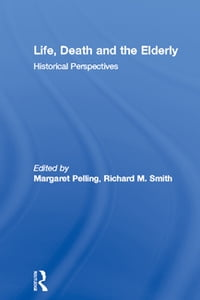 Life, Death and the Elderly: Historical Perspectives
