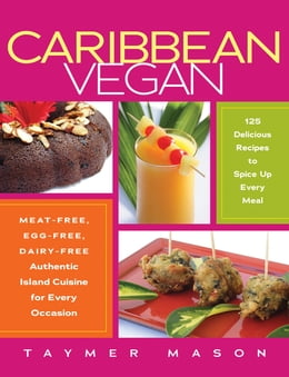 Book Caribbean Vegan: Meat-Free, Egg-Free, Dairy-Free Authentic Island Cuisine for Every Occasion by Taymer Mason
