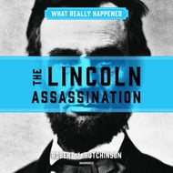What Really Happened: The Lincoln Assassination