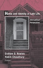 Home and Identity in Late Life: International Perspectives by Graham D. Rowles, PhD