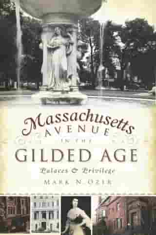 Massachusetts Avenue in the Gilded Age: Palaces & Privilege