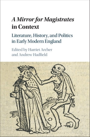 A Mirror for Magistrates in Context Literature,  History and Politics in Early Modern England