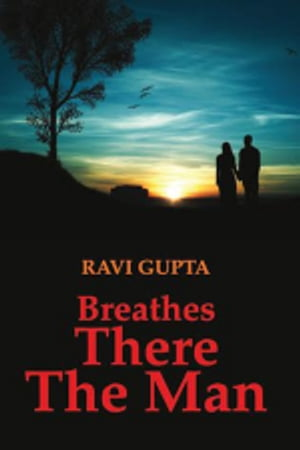 Breathes There The Man by Ravi Gupta