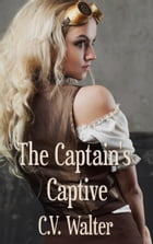 The Captain's Captive by C.V. Walter