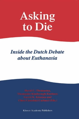 Book Asking to Die: Inside the Dutch Debate about Euthanasia by David C. Thomasma