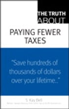 The Truth About Paying Fewer Taxes by S. Kay Bell