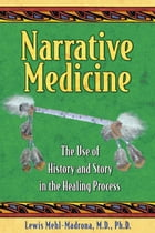 Narrative Medicine: The Use of History and Story in the Healing Process: The Use of History and…