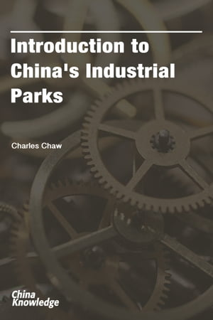 Introduction to China's Industrial Parks by Chong Loong Charles Chaw
