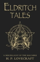Eldritch Tales: A Miscellany of the Macabre by H.P. Lovecraft