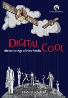 Digital Cool: Life in the Age of New Media by Pramod K Nayar