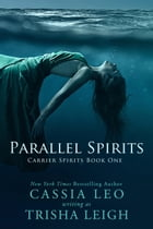 Parallel Spirits (Carrier Spirits, Book 1) by Cassia Leo