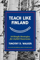 Teach Like Finland: 33 Simple Strategies for Joyful Classrooms Cover Image