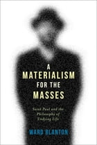A Materialism for the Masses: Saint Paul and the Philosophy of Undying Life by Ward Blanton