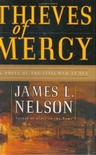 Thieves of Mercy: A Novel of the Civil War at Sea by James L. Nelson