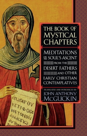 The Book of Mystical Chapters Meditations on the Soul's Ascent,  from the Desert Fathers and Other Early Christ ian Contemplatives