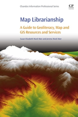 Book Map Librarianship: A Guide to Geoliteracy, Map and GIS Resources and Services by Susan Elizabeth Ward Aber