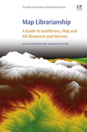 Map Librarianship A Guide to Geoliteracy,  Map and GIS Resources and Services